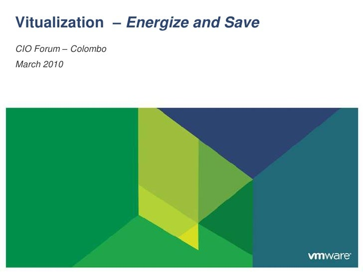 CIO Forum – Colombo<br />March 2010<br />Vitualization  – Energize and Save<br />