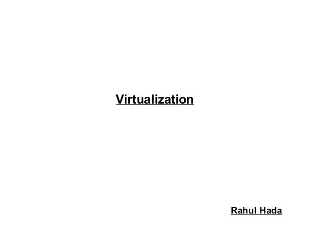 Virtualization  Rahul Hada