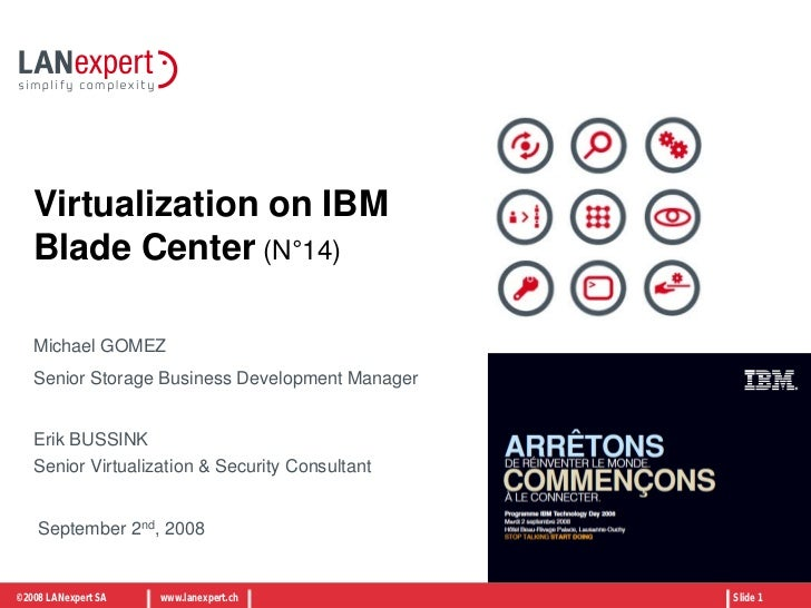Virtualization on IBM   Blade Center (N°14)   Michael GOMEZ   Senior Storage Business Development Manager   Erik BUSSINK  ...