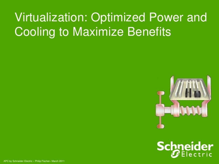 Virtualization: Optimized Power and         Cooling to Maximize BenefitsAPC by Schneider Electric – Philip Fischer– March ...