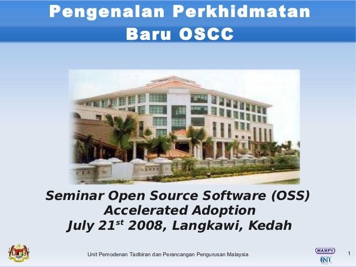 Pengenalan Perkhidmatan       Baru OSCC     Seminar Open Source Software (OSS)         Accelerated Adoption   July 21st 20...