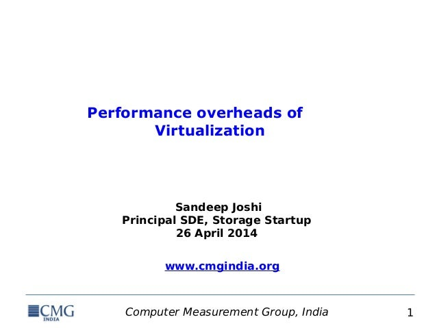 Computer Measurement Group, India 1 Performance overheads of Virtualization Sandeep Joshi Principal SDE, Storage Startup 2...