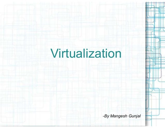 Virtualization          -By Mangesh Gunjal