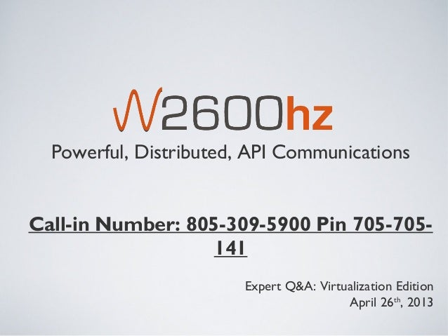 Powerful, Distributed, API CommunicationsCall-in Number: 805-309-5900 Pin 705-705-                   141                  ...