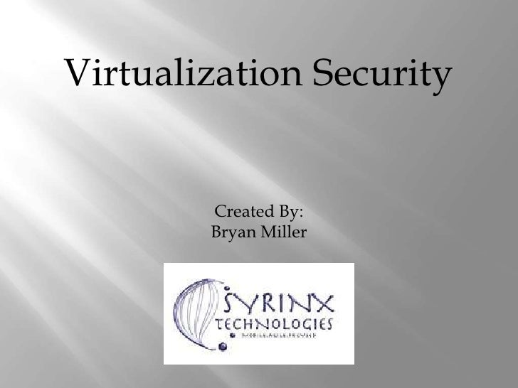 Virtualization Security<br />Created By:<br />Bryan Miller<br />