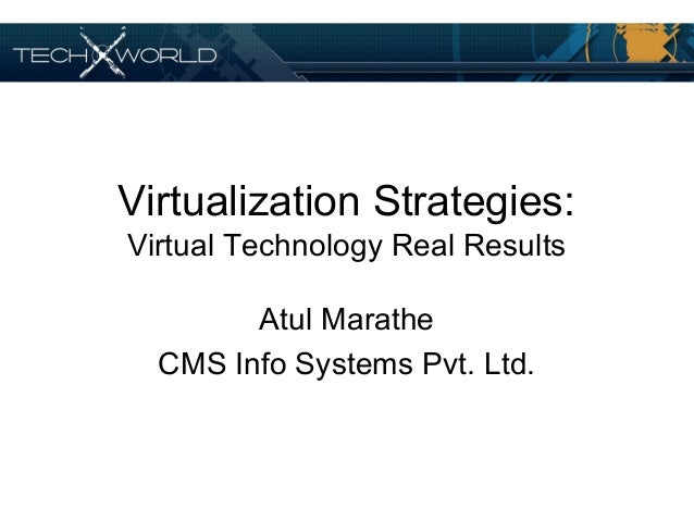 Virtualization Strategies: Virtual Technology Real Results Atul Marathe CMS Info Systems Pvt. Ltd.