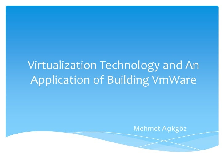 Virtualization Technology and An Application of Building VmWare<br />Mehmet Açıkgöz<br />