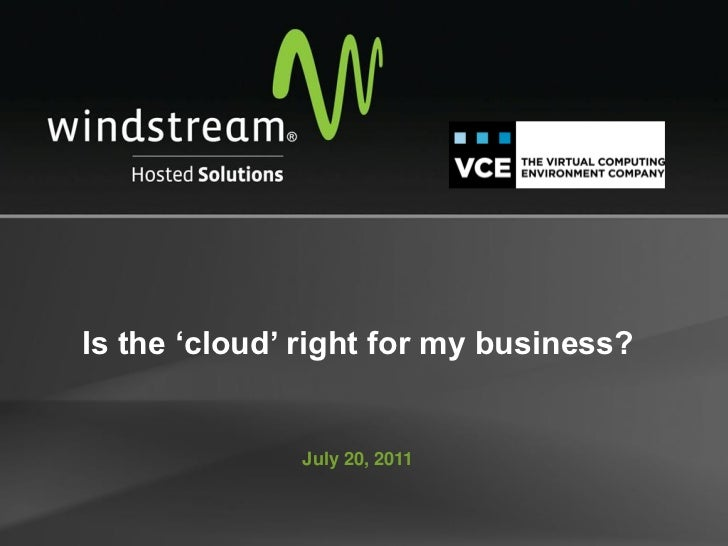 Is the 'cloud' right for my business?              July 20, 2011