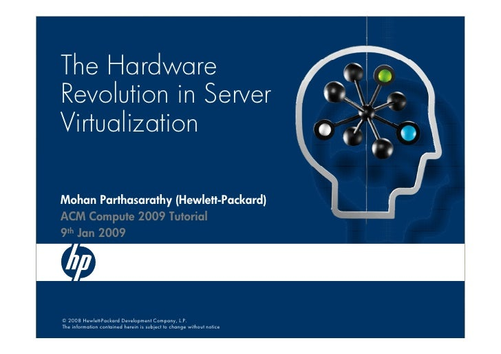 The Hardware Revolution in Server Virtualization  Mohan Parthasarathy (Hewlett-Packard) ACM Compute 2009 Tutorial 9th Jan ...