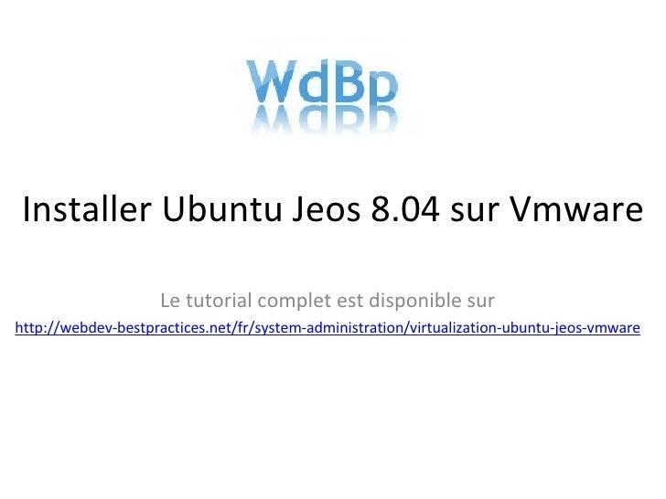 Installer Ubuntu Jeos 8.04 sur Vmware Le tutorial complet est disponible sur http://webdev-bestpractices.net/fr/system-adm...