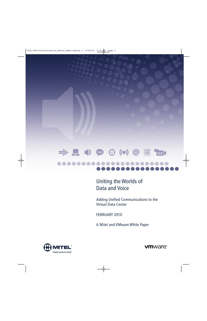 Uniting the Worlds of Data and Voice Adding Unified Communications to the Virtual Data Center  FEBRUARY 2010  A Mitel and ...