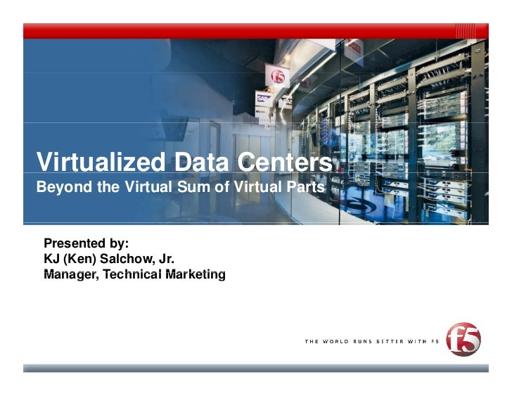 Virtualized Data Centers Beyond the Virtual Sum of Virtual Parts    Presented by:  KJ (Ken) Salchow, Jr.  Manager,  Manage...