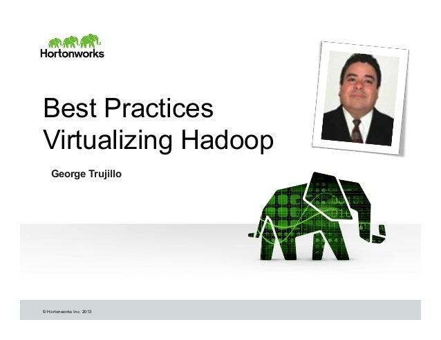 © Hortonworks Inc. 2013Best PracticesVirtualizing HadoopGeorge Trujillo