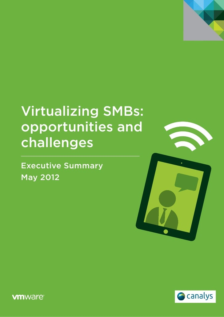 Virtualizing SMBs:opportunities andchallengesExecutive SummaryMay 2012