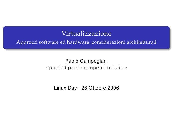 Virtualizzazione Approcci software ed hardware, considerazioni architetturali                     Paolo Campegiani        ...