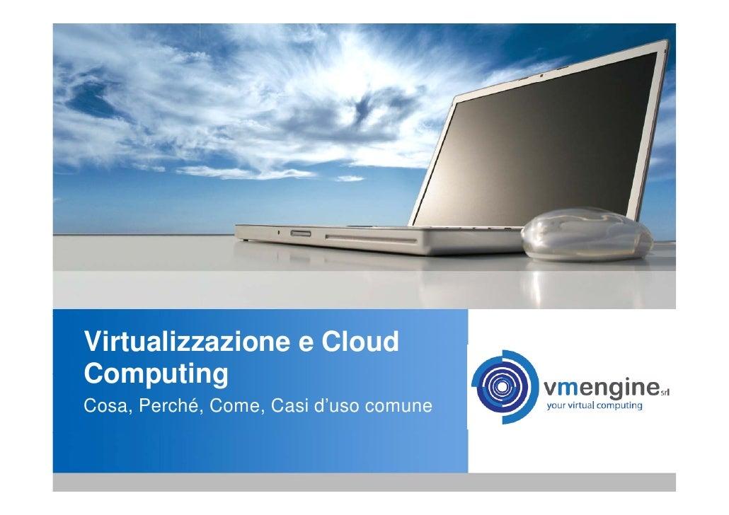 Virtualizzazione e Cloud Computing Cosa, Perché, Come, Casi d'uso comune
