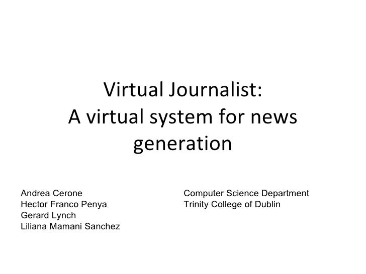 Virtual Journalist: A virtual system for news generation Andrea Cerone Hector Franco Penya Gerard Lynch Liliana Mamani San...