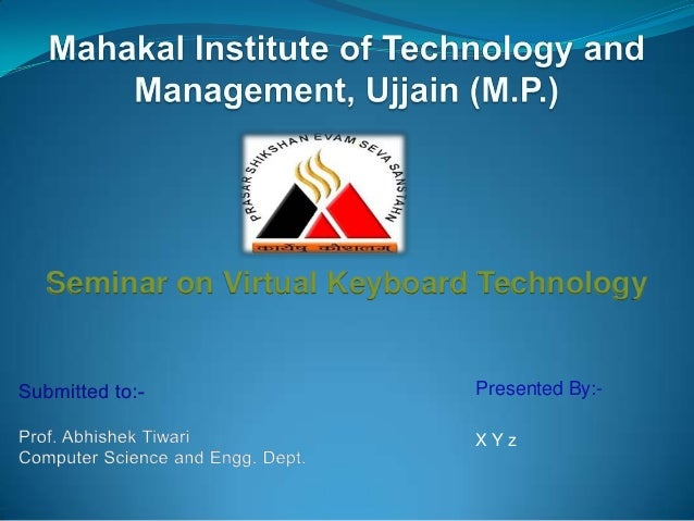 Presented By:- X Y z Seminar on Virtual Keyboard Technology