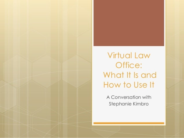 Virtual Law Office: What It Is and How to Use It A Conversation with Stephanie Kimbro