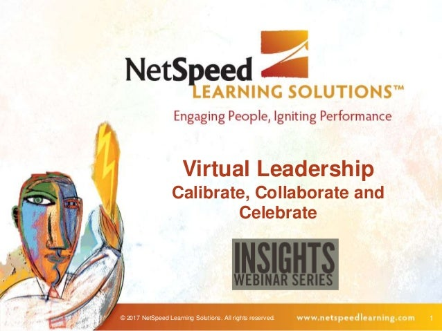 © 2017 NetSpeed Learning Solutions. All rights reserved. 1 Virtual Leadership Calibrate, Collaborate and Celebrate