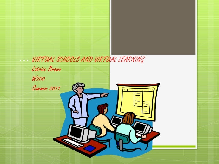 … VIRTUAL SCHOOLS AND VIRTUAL LEARNING  Latrice Brown W200 Summer 2011