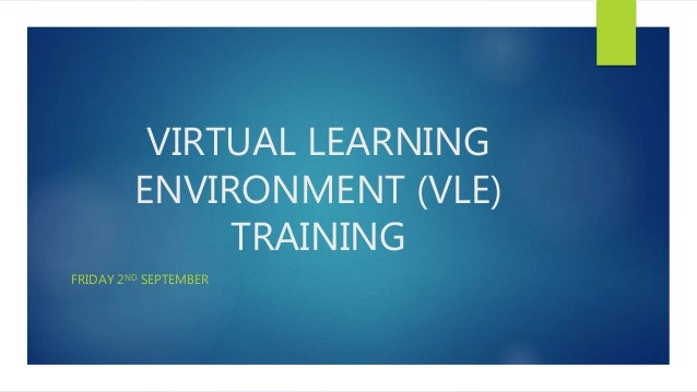VIRTUAL LEARNING ENVIRONMENT (VLE) TRAINING FRIDAY 2ND SEPTEMBER