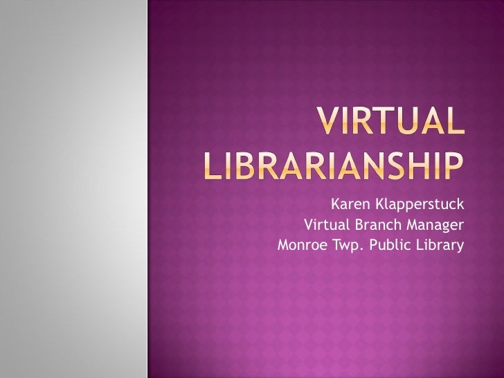 Karen Klapperstuck Virtual Branch Manager Monroe Twp. Public Library
