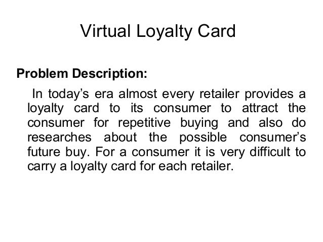 Virtual Loyalty CardProblem Description:In today's era almost every retailer provides aloyalty card to its consumer to att...