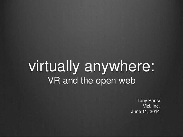 virtually anywhere: VR and the open web Tony Parisi Vizi, inc. June 11, 2014