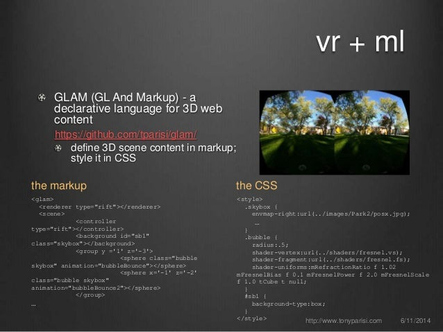 GLAM (GL And Markup) - a declarative language for 3D web content https://github.com/tparisi/glam/ define 3D scene content ...