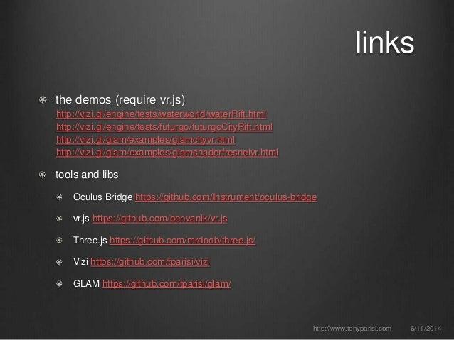 links the demos (require vr.js) http://vizi.gl/engine/tests/waterworld/waterRift.html http://vizi.gl/engine/tests/futurgo/...