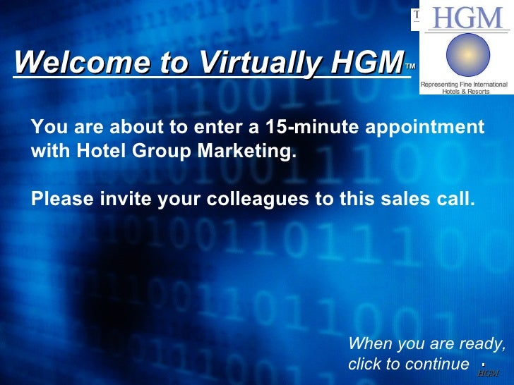 Welcome to Virtually HGM ™ You are about to enter a 15-minute appointment with Hotel Group Marketing. Please invite your c...