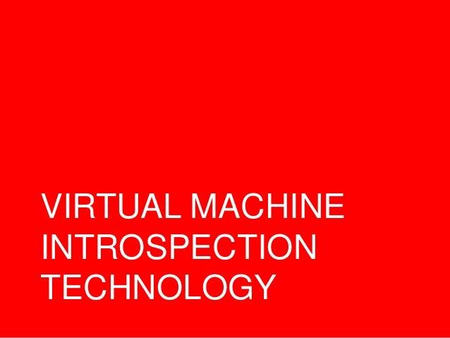 VIRTUAL MACHINE INTROSPECTION TECHNOLOGY