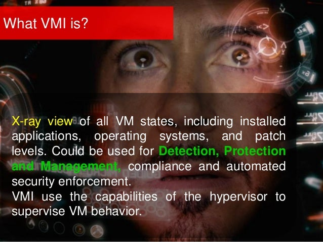 What VMI is? X-ray view of all VM states, including installed applications, operating systems, and patch levels. Could be ...