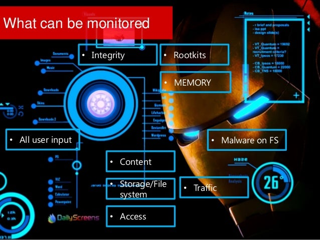 What can be monitored • All user input • Content • Storage/File system • Traffic • Access • MEMORY • Rootkits • Malware on...
