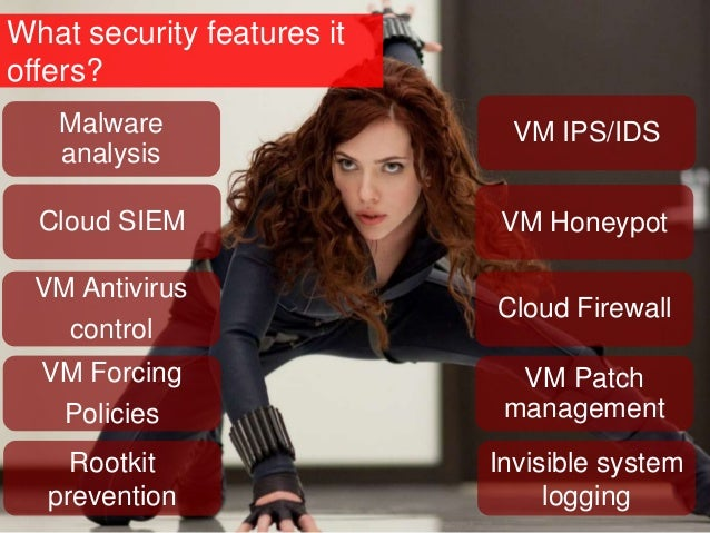 What security features it offers? VM Antivirus control Malware analysis Cloud SIEM VM IPS/IDS VM Forcing Policies VM Honey...