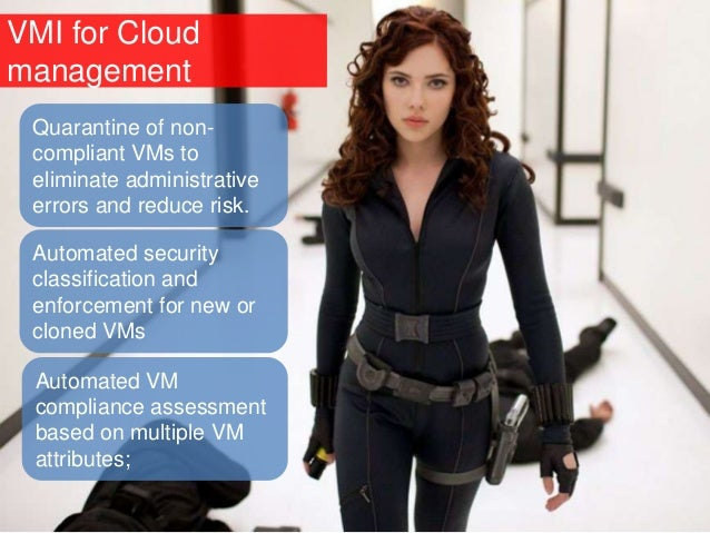 VMI for Cloud management Automated VM compliance assessment based on multiple VM attributes; Quarantine of non- compliant ...