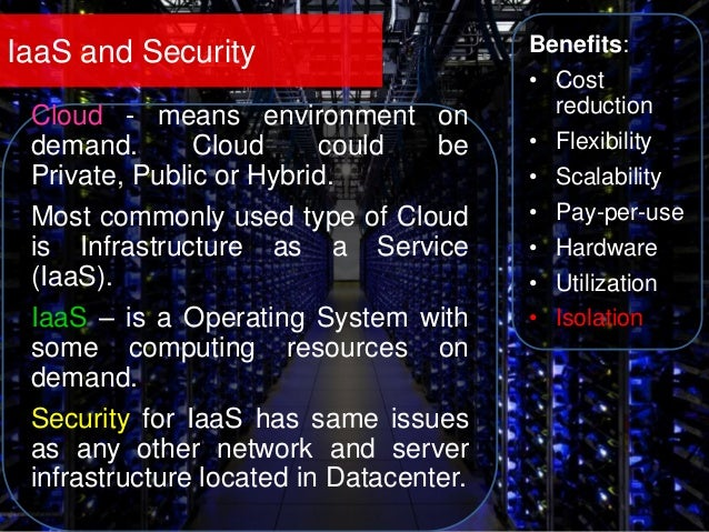 IaaS and Security Benefits: • Cost reduction • Flexibility • Scalability • Pay-per-use • Hardware • Utilization • Isolatio...