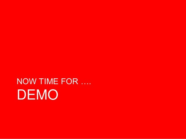 NOW TIME FOR …. DEMO