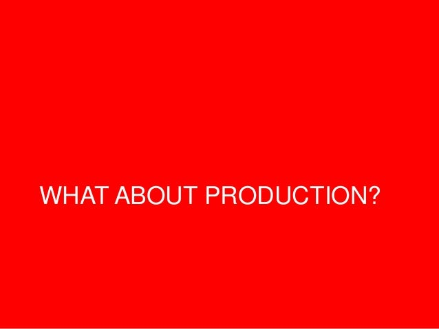WHAT ABOUT PRODUCTION?