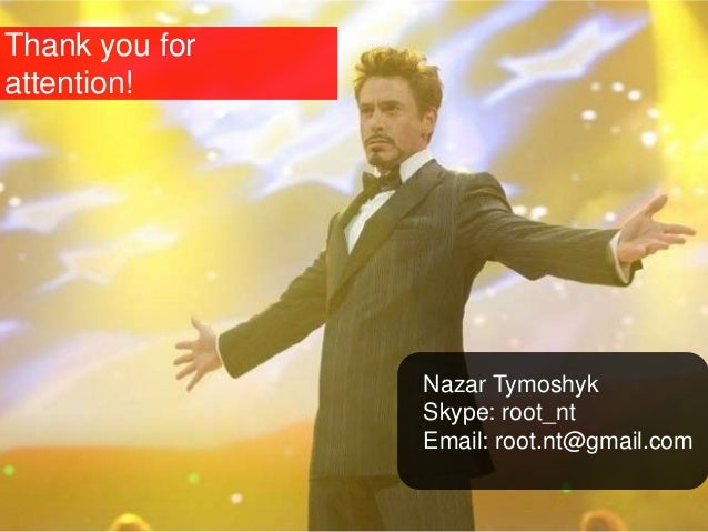 Questions? Thank You! Copyright © 2013 Nazar Tymoshyk root.nt@gmail.com Thank you for attention! Nazar Tymoshyk Skype: roo...