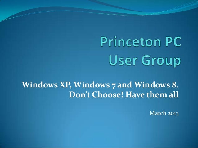 Windows XP, Windows 7 and Windows 8.          Don't Choose! Have them all                              March 2013