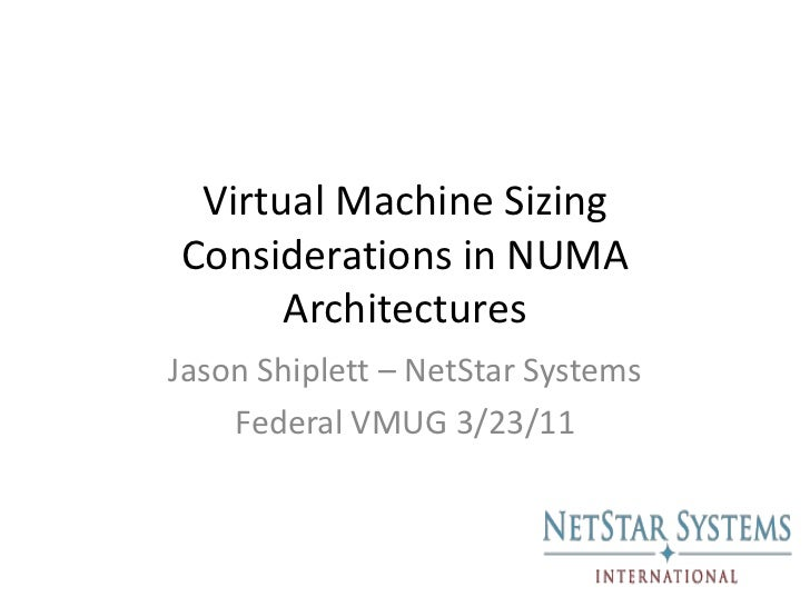 Virtual Machine Sizing Considerations in NUMA Architectures<br />Jason Shiplett – NetStar Systems<br />Federal VMUG 3/23/1...
