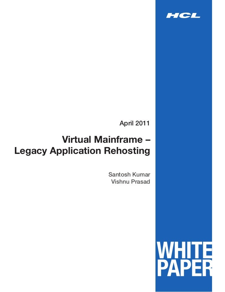 April 2011         Virtual Mainframe –Legacy Application Rehosting                   Santosh Kumar                    Vish...