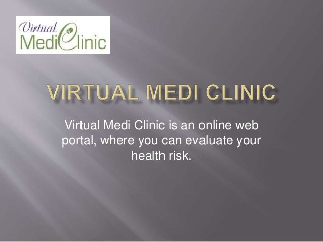 Virtual Medi Clinic is an online web portal, where you can evaluate your health risk.