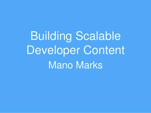 Building Scalable Developer Content Mano Marks