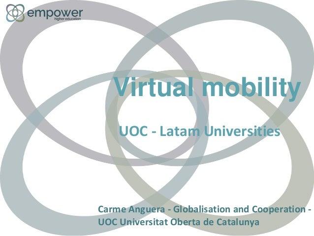 Virtual mobility UOC - Latam Universities Carme Anguera - Globalisation and Cooperation - UOC Universitat Oberta de Catalu...