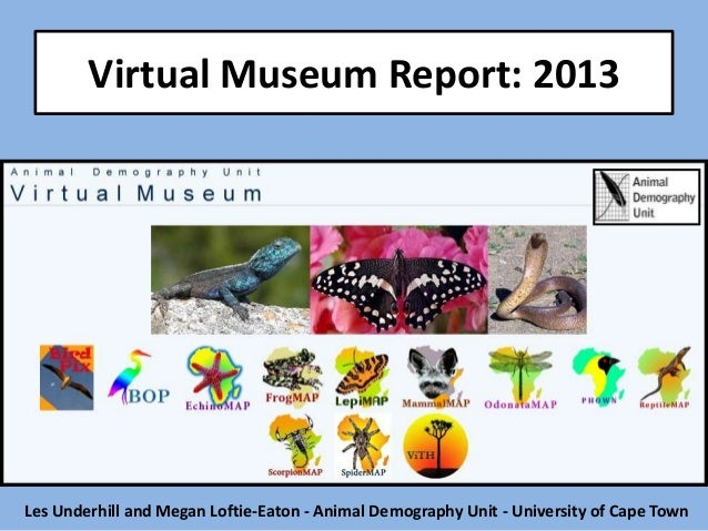 Virtual Museum Report: 2013  Les Underhill and Megan Loftie-Eaton - Animal Demography Unit - University of Cape Town