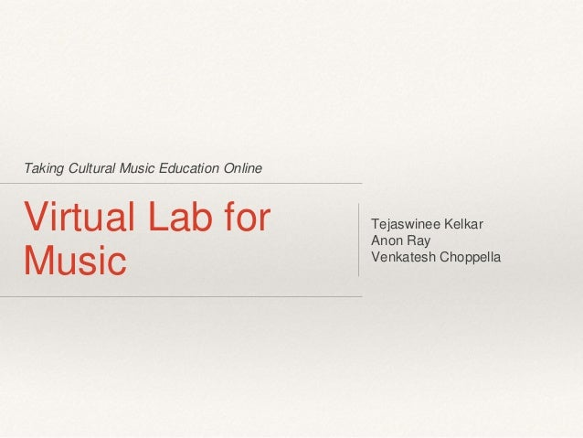 Taking Cultural Music Education Online Virtual Lab for Music Tejaswinee Kelkar Anon Ray Venkatesh Choppella