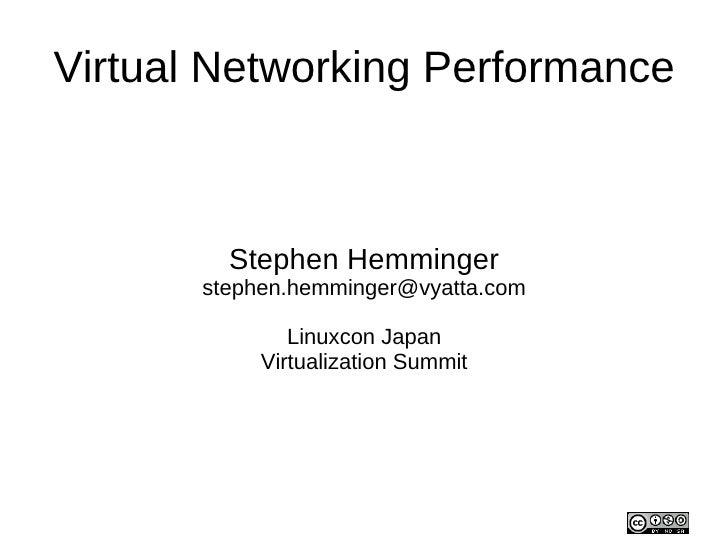 Virtual Networking Performance         Stephen Hemminger       stephen.hemminger@vyatta.com               Linuxcon Japan  ...